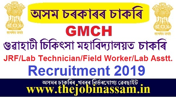 Gauhati Medical College Recruitment 2019: JRF/Lab Technician/Field Worker/Lab Assistant @Microbiology Dept.