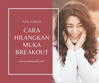 Cara Hilangkan Muka Breakout dan Skincare untuk Muka Breakout