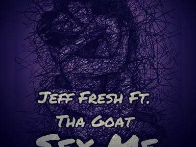 DOWNLOAD MP3: Jeff Fresh ft. Tha Goat - S3x Me
