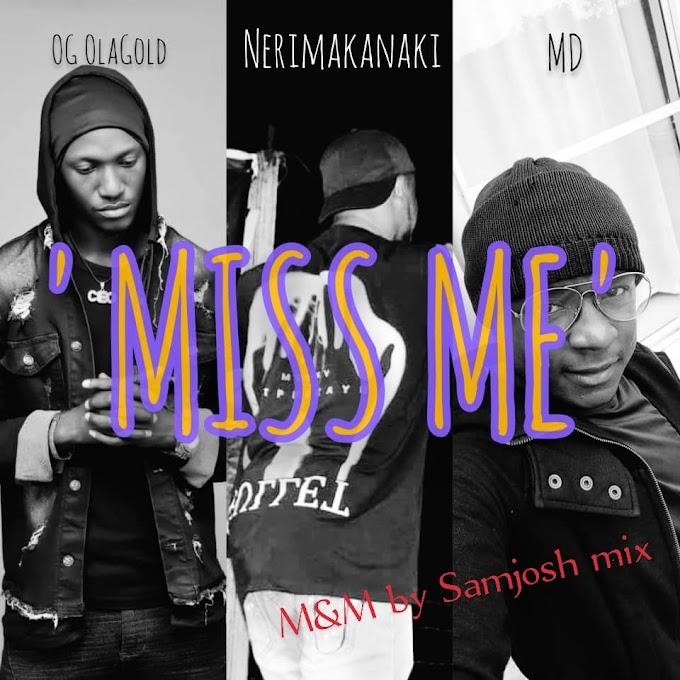 [ Music] OG Olagold - Miss Me ( ft MD x Neri Makanaki_