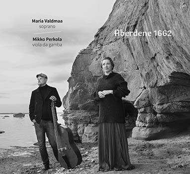 Aberdene 1662, Songs from John Forbes' Songs and Fancies; Maria Valdmaa, Mikko Perkola; ERP