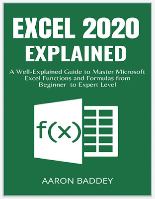 EXCEL 2020 EXPLAINED: A Well-Explained Guide to Master Microsoft Excel Functions and Formulas from Beginner to Expert Level