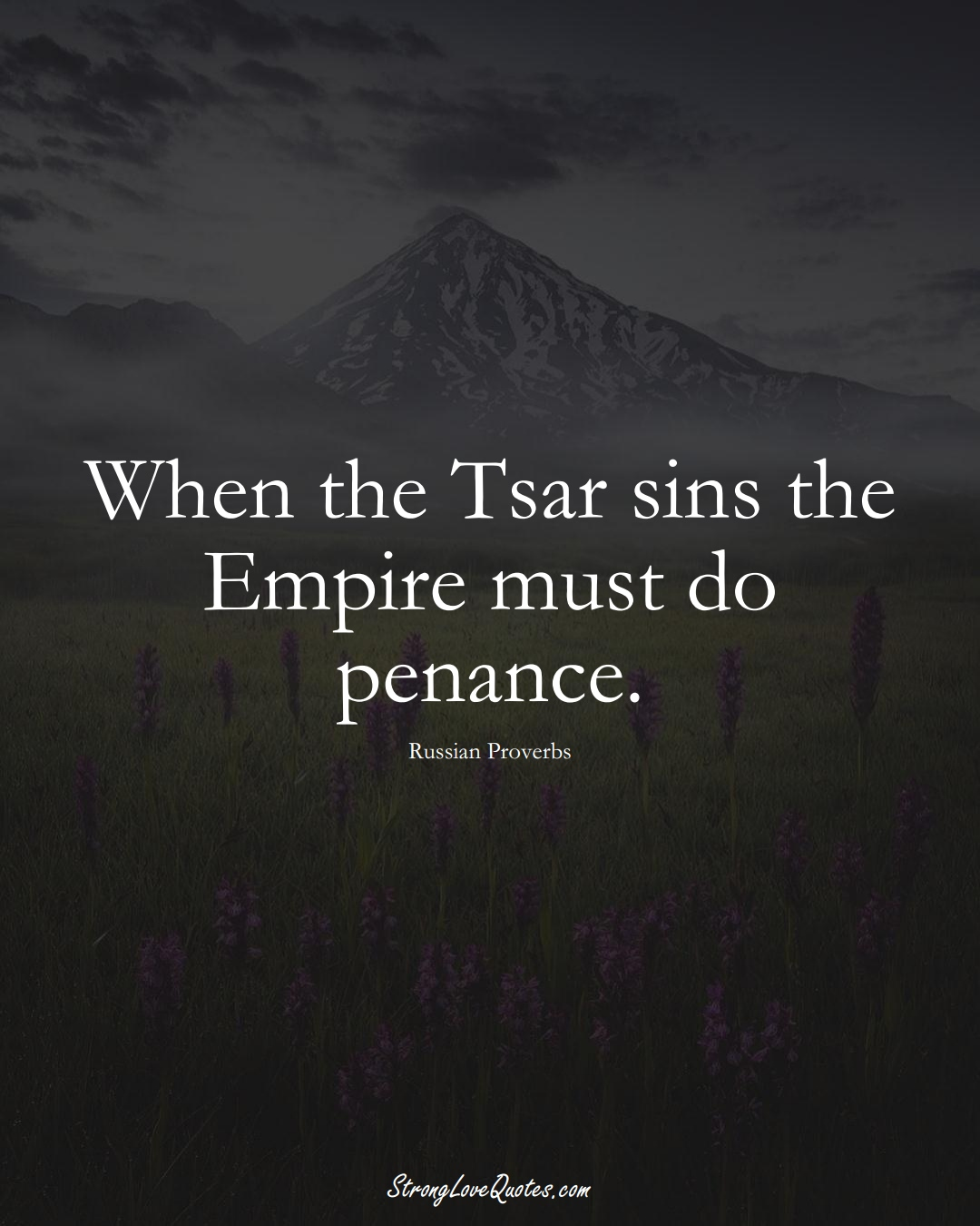 When the Tsar sins the Empire must do penance. (Russian Sayings);  #AsianSayings