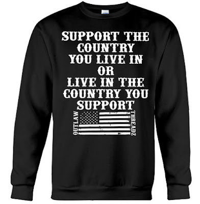 support the country you live in t shirt, support the country you live in or live in the country you support, support the country you live in shirt, if you don't support the country you live in, support the country you live in or live in the country you support shirt, support the country you live in or live in the country you support t-shirt,