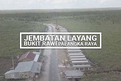 Jembatan Layang Bukit Rawi, Akses ke Palangka Raya Semakin Lancar