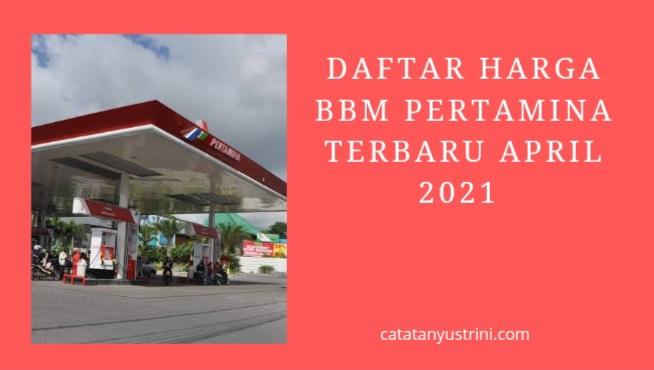 Daftar Harga BBM Pertamina Terbaru April 2021
