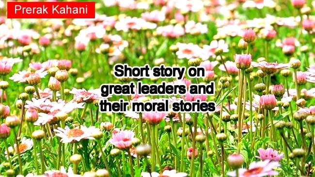 Short story on great leaders and their moral stories