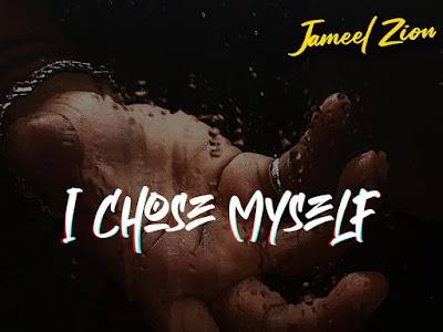 DOWNLOAD MP3: Jameel Zion - I Chose Myself