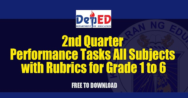 2nd Quarter Performance Tasks All Subjects with Rubrics for Grade 1 to 6