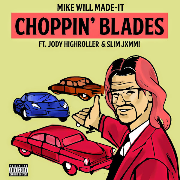 Mike Will Made-It - Choppin' Blades (feat. Jody HiGHROLLER & Slim Jxmmi) - Single Cover