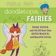 Doodletopia Fairies: Draw, Design, and Color Your Own Super-Magical and Beautiful Fairies by Christopher Hart