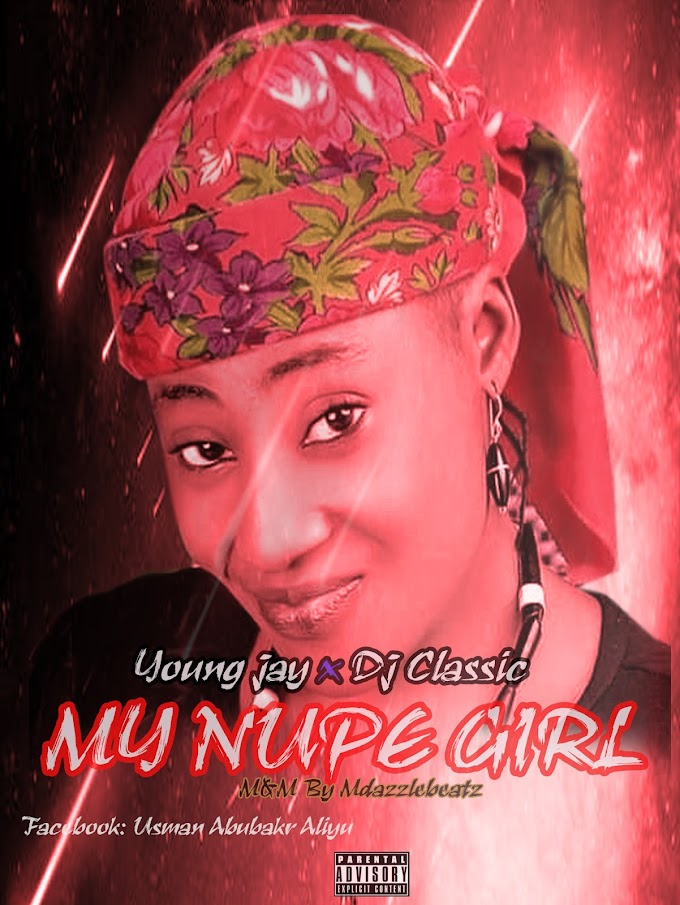 Young Jay-ft-Dj Classic-My Nupe Girl-(M&M by Mdazzlebeatz)