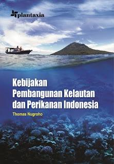 KEBIJAKAN PEMBANGUNAN KELAUTAN DAN PERIKANAN INDONESIA