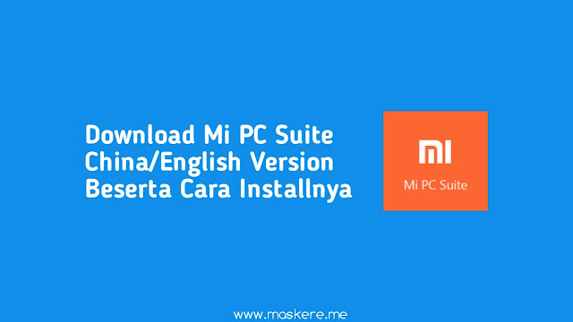 Download Mi PC Suite China/English Version Beserta Cara Installnya