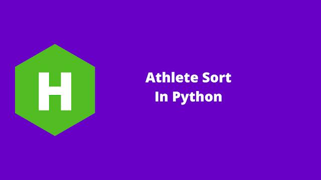 HackerRank Athlete Sort in python problem solution