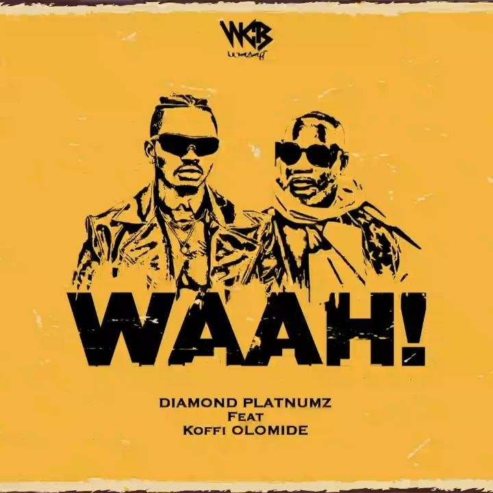 DIAMOND PLATNUMZ - WAAH! (FT. KOFFI OLOMIDE) [DOWNLOAD