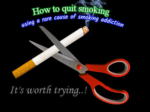 How to quit smoking using a rare cause of smoking addiction