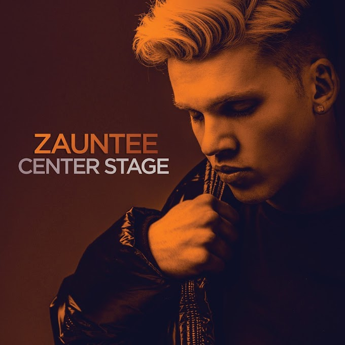 """Zauntee Releases Second Single """"Center Stage"""" With Lyric Video"""