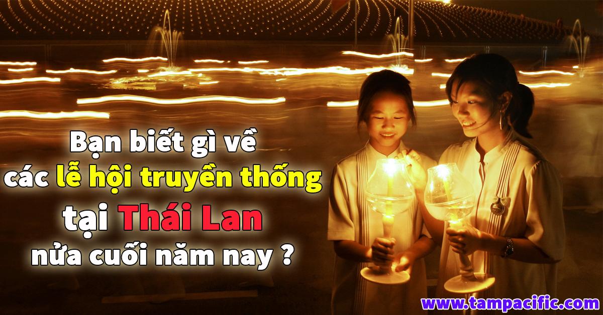 Bạn biết gì về các lễ hội truyền thống tại Thái Lan nửa cuối năm nay ?