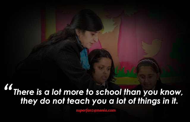 There is a lot more to school than you know, they do not teach you a lot of things in it.