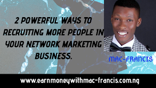 2 POWERFUL WAYS TO RECRUITING MORE PEOPLE IN YOUR NETWORK MARKETING BUSINESS.