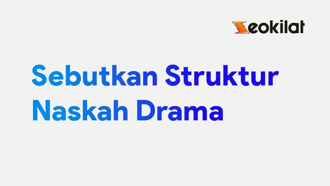 Sebutkan Struktur Naskah Drama