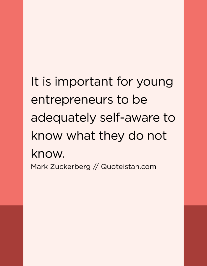 It is important for young entrepreneurs to be adequately self-aware to know what they do not know.