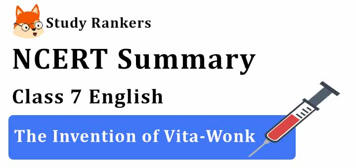 Chapter 7 The Invention of Vita-Wonk Class 7 English Summary