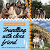 12 Reasons Why You Should Travelling With Close Friends - A Motivational Boost To Share