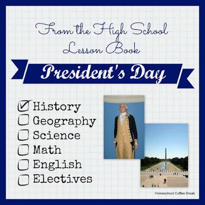From the High School Lesson Book - President's Day - A little history lesson about our nation's first President, George Washington, just in time for Washington's Birthday. This is also a link-up for any posts about homeschooling through high school, hosted by Homeschool Coffee Break @ kympossibleblog.blogspot.com