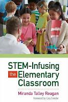 STEM-Infusing the Elementary Classroom by Miranda Talley Reagan