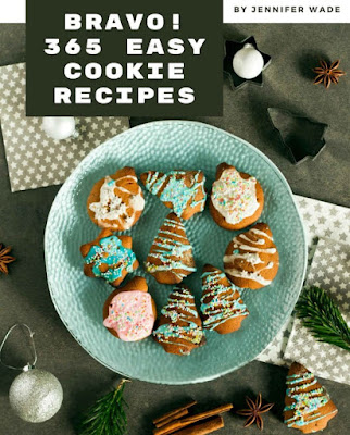 Bravo! 365 Easy Cookie Recipes: A Timeless Easy Cookie Cookbook