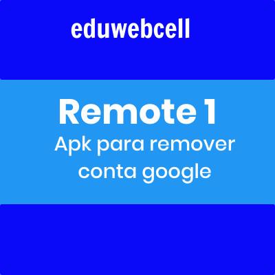 BAIXAR REMOTE 1 GSMEDGE APK 2020 REMOVER CONTA DO GOOGLE