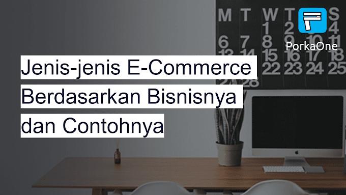 Jenis-jenis E-Commerce Berdasarkan Bisnisnya dan Contohnya