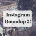 Instagram Round Up 2!