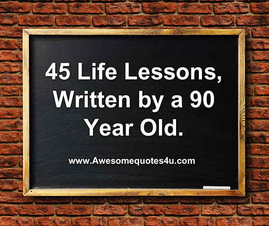 45 LIFE LESSONS, WRITTEN BY A 90 YEAR OLD