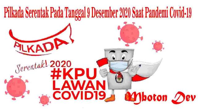 Pilkada Serentak Pada Tanggal 9 Desember 2020 Saat Pandemi Covid-19