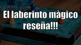 El laberinto mágico el juego de tablero reseña
