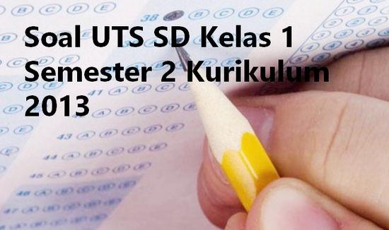Berikut ini kami bagikan Soal UTS SD Kelas  Soal UTS SD Kelas 1 Semester 2 Kurikulum 2013