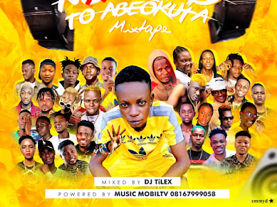 [Mixtape] DJ Tilex – No Road To Abeokuta Mixtape Ft Musicmobiltv