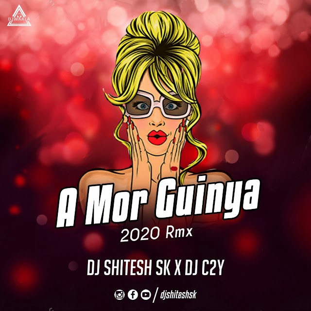 A MOR GUIYA - 2020 REMIX - DJ SHITESH SK X DJ C2Y