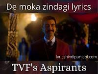 De moka zindagi lyrics - TVF Aspirants