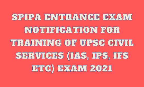 Entrance Test for Training of Civil Services (IAS, IPS, IFS, etc) Exams 2020-21