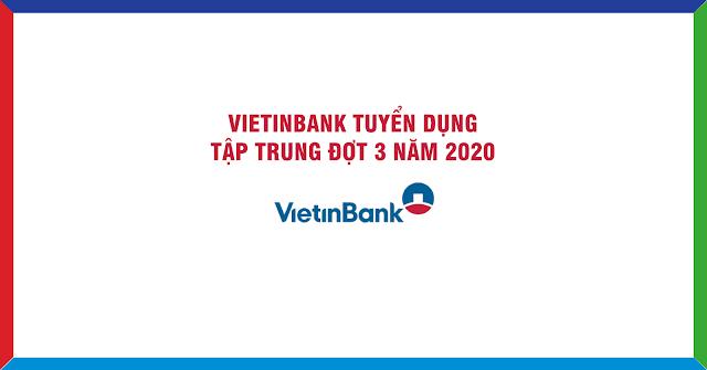 VIETINBANK TUYỂN DỤNG TẬP TRUNG ĐỢT 3 NĂM 2020