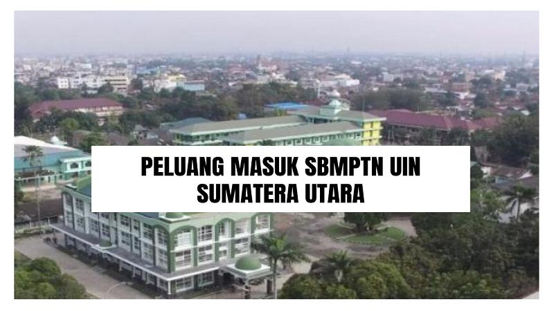 Peluang Masuk SBMPTN UINSU 2021/2022 (UIN Sumatera Utara)