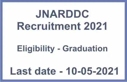 """JNARDDC Recruitment 2021"
