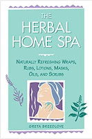 The Herbal Home Spa: Naturally Refreshing Wraps, Rubs, Lotions, Masks, Oils, and Scrubs (Herbal Body) Paperback –  by Greta Breedlove