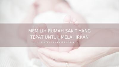 Memilih rumah sakit yang tepat untuk melahirkan