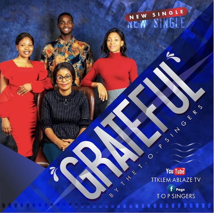 [DOWNLOAD] Grateful – T.O.P Singers | Audio & Video