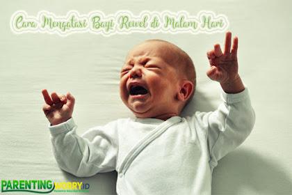 Ini Dia Cara Mengatasi Bayi Rewel Dimalam Hari Paling Mudah